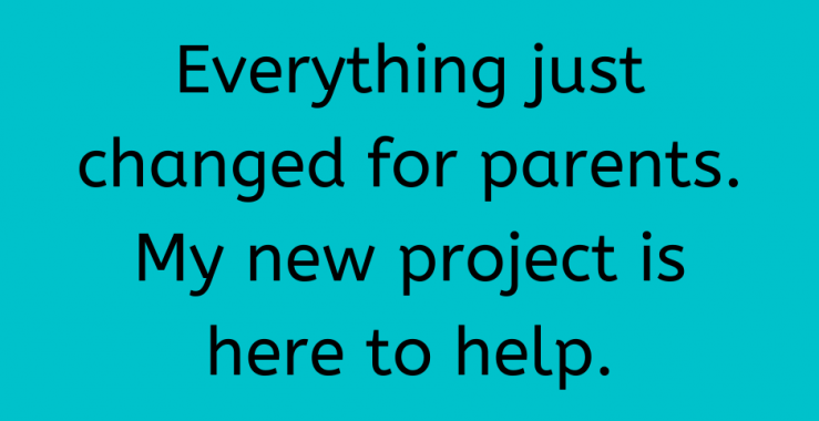Look for my Covid parents guide – coming soon!